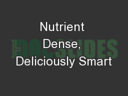 Nutrient Dense, Deliciously Smart PowerPoint PPT Presentation