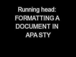 Running head: FORMATTING A DOCUMENT IN APA STY PowerPoint PPT Presentation