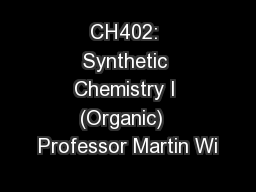 CH402: Synthetic Chemistry I (Organic)  Professor Martin Wi
