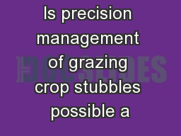 Is precision management of grazing crop stubbles possible a PowerPoint PPT Presentation