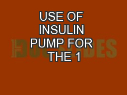 USE OF INSULIN PUMP FOR THE 1 PowerPoint PPT Presentation