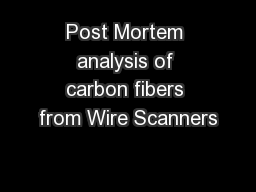 Post Mortem analysis of carbon fibers from Wire Scanners PowerPoint PPT Presentation