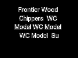 Frontier Wood Chippers  WC Model WC Model WC Model  Su