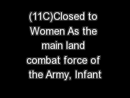 (11C)Closed to Women As the main land combat force of the Army, Infant