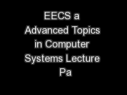 EECS a Advanced Topics in Computer Systems Lecture  Pa