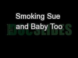 Smoking Sue and Baby Too PowerPoint PPT Presentation