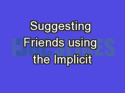 Suggesting Friends using the Implicit