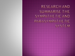Research and summarise the sympathetic and parasympathetic