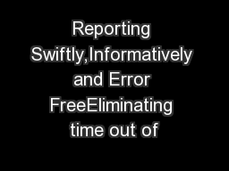 Reporting Swiftly,Informatively and Error FreeEliminating time out of