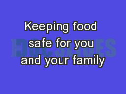 Keeping food safe for you and your family