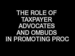 THE ROLE OF TAXPAYER ADVOCATES AND OMBUDS IN PROMOTING PROC