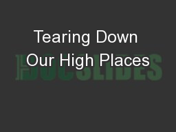 Tearing Down Our High Places PowerPoint PPT Presentation