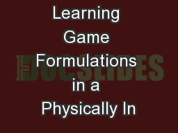 Interactively Learning Game Formulations in a Physically In