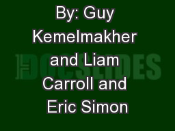 By: Guy Kemelmakher and Liam Carroll and Eric Simon PowerPoint PPT Presentation