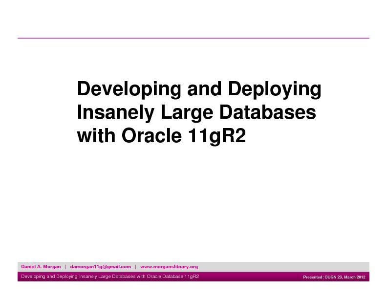 Developing and Deploying Insanely Large Databases with Oracle 11gR2 ..