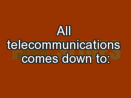 All telecommunications comes down to: PowerPoint PPT Presentation