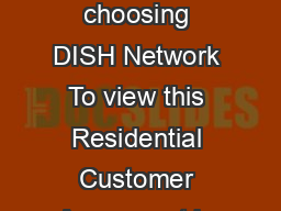Residential Customer Agreement Thank you for choosing DISH Network To view this Residential Customer Agreement in Spanish please visit dish