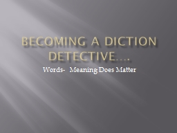 Becoming a Diction Detective…. PowerPoint PPT Presentation