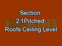 Section 2.1Pitched Roofs Ceiling Level