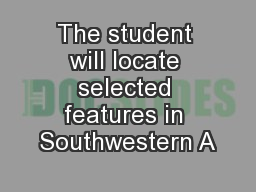 The student will locate selected features in Southwestern A PowerPoint PPT Presentation