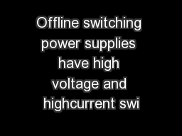 Offline switching power supplies have high voltage and