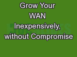 Grow Your WAN Inexpensively, without Compromise
