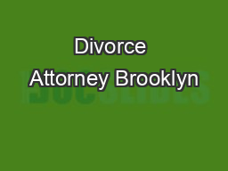 Divorce Attorney Brooklyn PowerPoint PPT Presentation