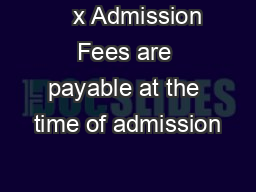 x Admission Fees are payable at the time of admission