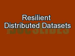 Resilient Distributed Datasets PowerPoint PPT Presentation