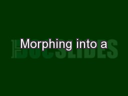 Morphing into a