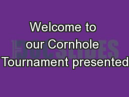 Welcome to our Cornhole Tournament presented