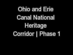 Ohio and Erie Canal National Heritage Corridor | Phase 1 PowerPoint PPT Presentation