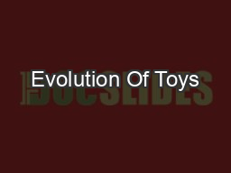 Evolution Of Toys PowerPoint PPT Presentation