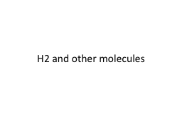 H2 and other molecules PowerPoint PPT Presentation