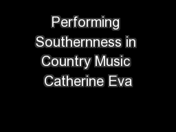 Performing Southernness in Country Music Catherine Eva