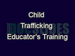 Child Trafficking Educator's Training PowerPoint PPT Presentation
