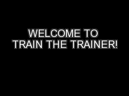 WELCOME TO TRAIN THE TRAINER!