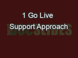 1 Go Live Support Approach