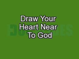 Draw Your Heart Near To God