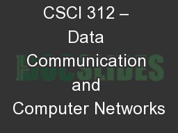 CSCI 312 – Data Communication and Computer Networks