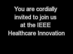 You are cordially invited to join us at the IEEE Healthcare Innovation