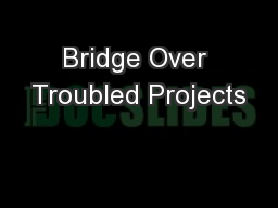 Bridge Over Troubled Projects PowerPoint PPT Presentation