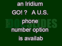 How do I call an Iridium GO! ?   A U.S. phone number option is availab