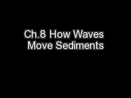 Ch.8 How Waves Move Sediments