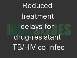 Reduced treatment delays for drug-resistant TB/HIV co-infec