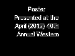 Poster Presented at the April (2012) 40th Annual Western