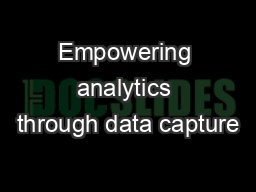 Empowering analytics through data capture PowerPoint PPT Presentation