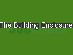 The Building Enclosure: PowerPoint PPT Presentation