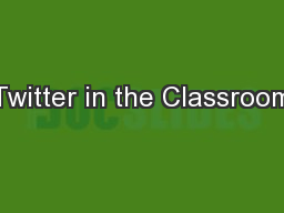Twitter in the Classroom PowerPoint PPT Presentation