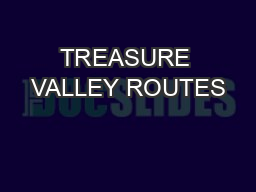 TREASURE VALLEY ROUTES PowerPoint PPT Presentation